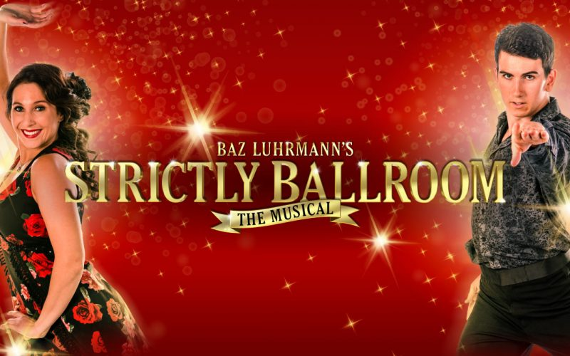 Baz Luhrmann's Strictly Ballroom The Musical Adelaide 2019