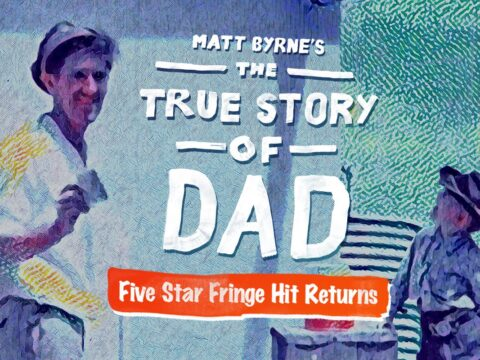 The True Story of Dad – Five Star Fringe Hit Returns